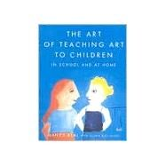 The Art of Teaching Art to Children: In School and at Home by Beal; Miller, 9780374527709
