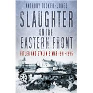 Slaughter on the Eastern Front by Tucker-jones, Anthony, 9780750967709