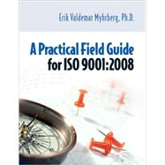 A Practical Field Guide for ISO 9001 : 2008 by Myhrberg, Erik Valdemar, 9780873897709