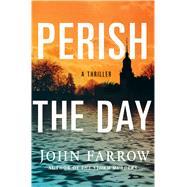 Perish the Day by Farrow, John, 9781250057709