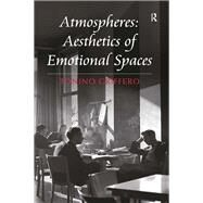 Atmospheres: Aesthetics of Emotional Spaces by Griffero,Tonino, 9781138247710