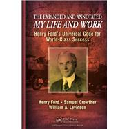 The Expanded and Annotated My Life and Work by Ford, Henry; Crowther, Samuel; Levinson, William A., 9781466557710