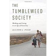 The Tumbleweed Society Working and Caring in an Age of Insecurity by Pugh, Allison J., 9780199957712