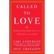 Called to Love : Approaching John Paul II's Theology of the Body by ANDERSON, CARLGRANADOS, JOSE, 9780385527712
