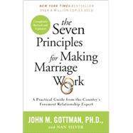 The Seven Principles for Making Marriage Work by GOTTMAN, JOHN PHDSILVER, NAN, 9780553447712