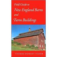 Field Guide to New England Barns and Farm Buildings by Visser, Thomas Durant, 9780874517712
