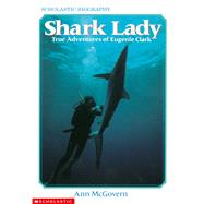 Shark Lady: True Adventures of Eugenie Clark True Adventures Of Eugenie Clark by Mcgovern, Ann; Chew, Ruth, 9780590447713