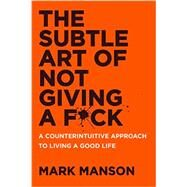 The Subtle Art of Not Giving a Fuck by Manson, Mark, 9780062457714