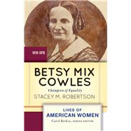 Betsy Mix Cowles: Champion of Equality by Robertson,Stacey M, 9780813347714
