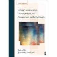 Crisis Counseling, Intervention and Prevention in the Schools by Sandoval; Jonathan H., 9780415807715