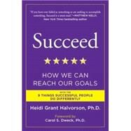Succeed : How We Can Reach Our Goals by Halvorson, Heidi Grant; Dweck, Carol S., 9780452297715