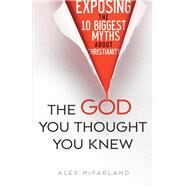 The God You Thought You Knew by Mcfarland, Alex, 9780764217715