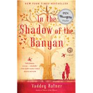 In the Shadow of the Banyan A Novel by Ratner, Vaddey, 9781451657715