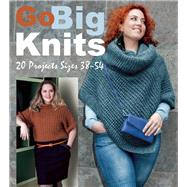 Go Big Knits 20 Projects Sizes 38-54 by Unknown, 9781570767715