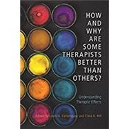 How and Why Are Some Therapists Better Than Others? by Castonguay, Louis G.; Hill, Clara E., 9781433827716