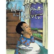 When Mommy Is in Heaven by Hackey, Wendy L., 9781504967716