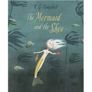 The Mermaid and the Shoe by Campbell, K. G., 9781554537716