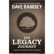 The Legacy Journey: A Radical View of Biblical Wealth and Generosity by Ramsey, Dave, 9781937077716