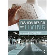 Fashion Design for Living by Gwilt; Alison, 9780415717717