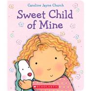 Sweet Child of Mine A Caroline Jayne Church Treasury by Church, Caroline Jayne, 9780545647717