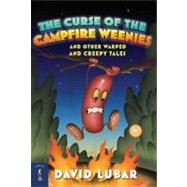The Curse of the Campfire Weenies And Other Warped and Creepy Tales by Lubar, David, 9780765357717