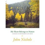My Heart Belongs to Nature by Nichols, John, 9780826357717