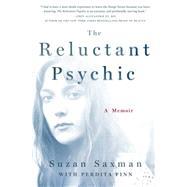The Reluctant Psychic A Memoir by Saxman, Suzan; Finn, Perdita, 9781250047717