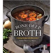 Bone Deep Broth Healing Recipes with Bone Broth by Mojica, Lya; Chen, Taylor, 9781454917717