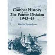 The Combat History of the 21. Panzer Division by Kortenhaus, Werner; Steinhardt, Frederick P., Ph.D.; Hammond, Derick, 9781907677717
