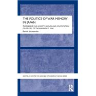 The Politics of War Memory in Japan: Progressive Civil Society Groups and Contestation of Memory of the Asia-Pacific War by Szczepanska; Kamila, 9780415707718