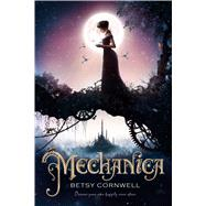 Mechanica by Cornwell, Betsy, 9780547927718