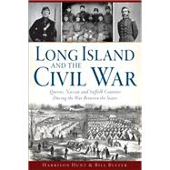 Long Island and the Civil War by Hunt, Harrison; Bleyer, Bill, 9781626197718