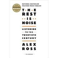 The Rest Is Noise Listening to the Twentieth Century by Ross, Alex, 9780312427719