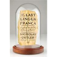 The Last Lingua Franca English Until the Return of Babel by Ostler, Nicholas, 9780802717719