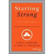 Starting Strong: A Mentoring Fable: Strategies for Success in the First 90 Days by Zachary, Lois J.; Fischler, Lory A., 9781118767719