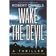 Wake the Devil A Thriller by Daniels, Robert, 9781629537719