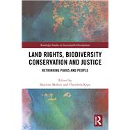 Land Rights, Biodiversity Conservation and Justice: Rethinking parks and people by Mollett; Sharlene, 9781138217720