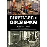 Distilled in Oregon by Stursa, Scott; Portland, Margarett Waterbury of Edible, 9781467137720