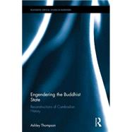 Engendering the Buddhist State: Territory, Sovereignty and Sexual Difference in the Inventions of Angkor by Thompson; Ashley, 9780415677721