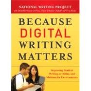 Because Digital Writing Matters : Improving Student Writing in Online and Multimedia Environments by Unknown, 9780470407721