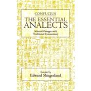 Confucius: The Essential Analects: Selected Passages With Traditional Commentary by Confucius; Slingerland, Edward G., 9780872207721