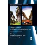 Global Ecologies and the Environmental Humanities: Postcolonial Approaches by Deloughrey; Elizabeth, 9781138827721