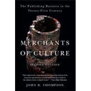 Merchants of Culture : The Publishing Business in the Twenty-First Century by Thompson, John B., 9780452297722