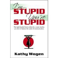 I'm Stupid, You're Stupid by Wogen, Kathy, 9780741447722