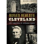 Buried Beneath Cleveland by Krejci, William G., 9781467117722