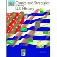 Games and Strategies for Teaching Us History by Scott, Marvin B., 9780825137723