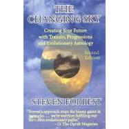 The Changing Sky: Creating Your Future With Transits, Progressions and Evolutionary Astrology by Forrest, Steven, 9780979067723
