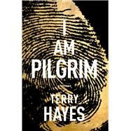 I Am Pilgrim A Thriller by Hayes, Terry, 9781439177723