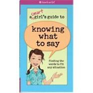 A Smart Girl's Guide to Knowing What to Say by Criswell, Patti Kelley; Martini, Angela, 9781593697723
