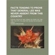 Facts Tending to Prove That General Lee Was Never Absent from This Country by Girdlestone, Thomas, 9780217717724